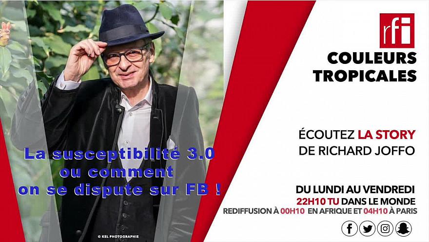 Story de Richard JOFFO sur RFI:   La Susceptibilité 3.0 sur FB !
